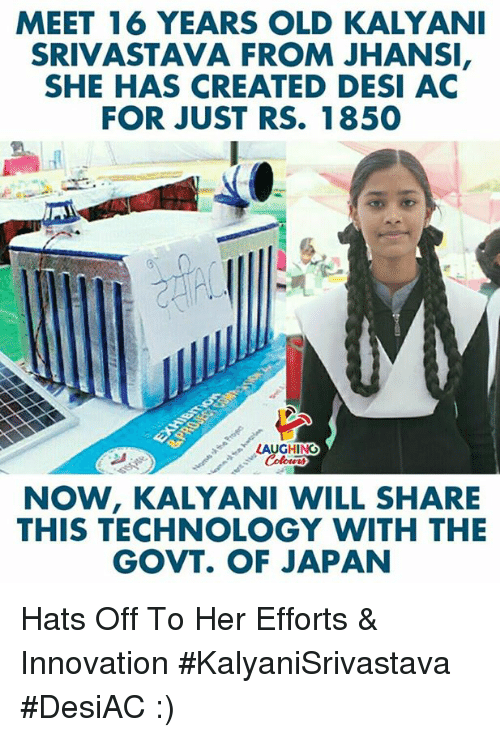 Japan, Technology, and Old: MEET 16 YEARS OLD KALYAN  SRIVASTAVA FROM JHANSI  SHE HAS CREATED DESI AC  FOR JUST RS. 1850  LAUGHINO  NOW, KALYANI WILL SHARE  THIS TECHNOLOGY WITH THE  GOVT. OF JAPAN Hats Off To Her Efforts & Innovation  #KalyaniSrivastava #DesiAC :)