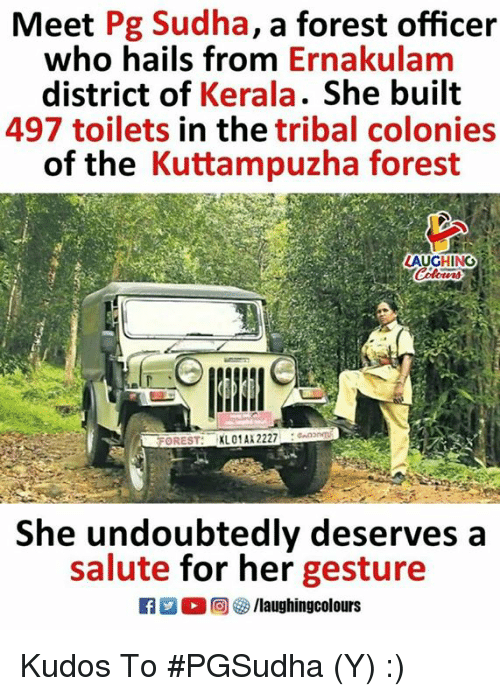 Indianpeoplefacebook, Her, and Forest: Meet Pg Sudha, a forest officer  who hails from Ernakulam  district of Kerala. She built  497 toilets in the tribal colonies  of the Kuttampuzha forest  AUGHING  FOREST: XL01AX 2227  She undoubtedly deserves a  salute for her gesture  f/laughingcolours Kudos To #PGSudha (Y) :)