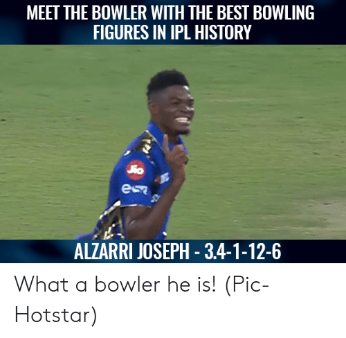 Memes, Best, and Bowling: MEET THE BOWLER WITH THE BEST BOWLING  FIGURES IN IPL HISTORY  ALZARRI JOSEPH - 3.4-1-12-6 What a bowler he is!  (Pic-Hotstar)