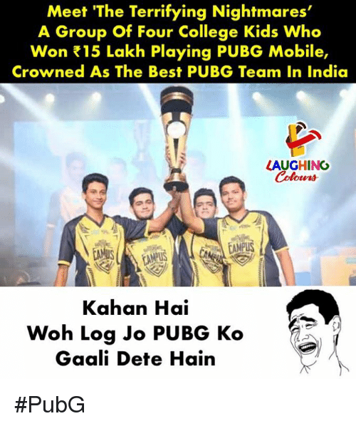 College, Best, and India: Meet 'The Terrifying Nightmares'  A Group Of Four College Kids Who  Won 15 Lakh Playing PUBG Mobile,  Crowned As The Best PUBG Team In India  LAUGHING  Coloers  AMPUS  PUS  Kahan Hai  Woh Log Jo PUBG Ko  Gaali Dete Hain #PubG