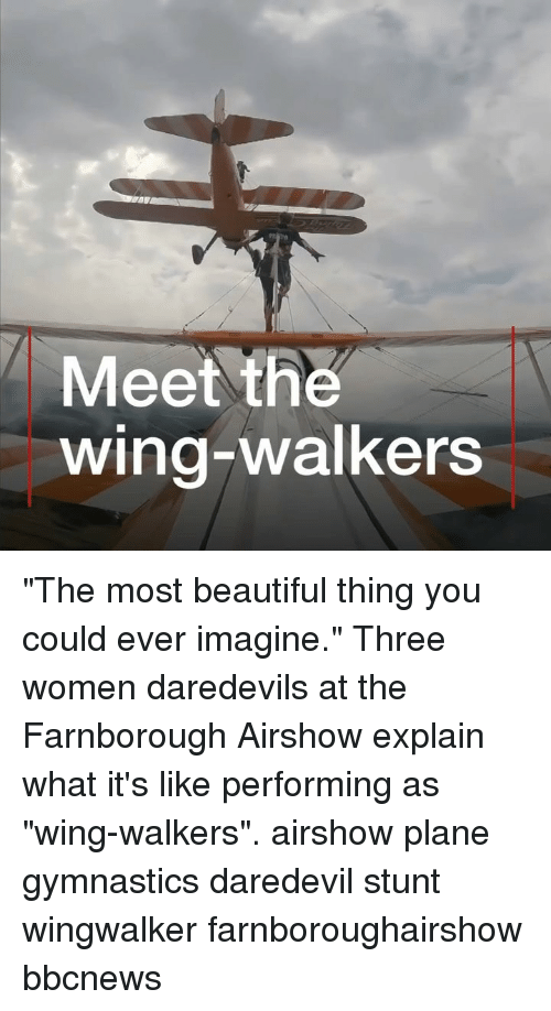 """walkers: Meet the  wing-walkers """"The most beautiful thing you could ever imagine."""" Three women daredevils at the Farnborough Airshow explain what it's like performing as """"wing-walkers"""". airshow plane gymnastics daredevil stunt wingwalker farnboroughairshow bbcnews"""