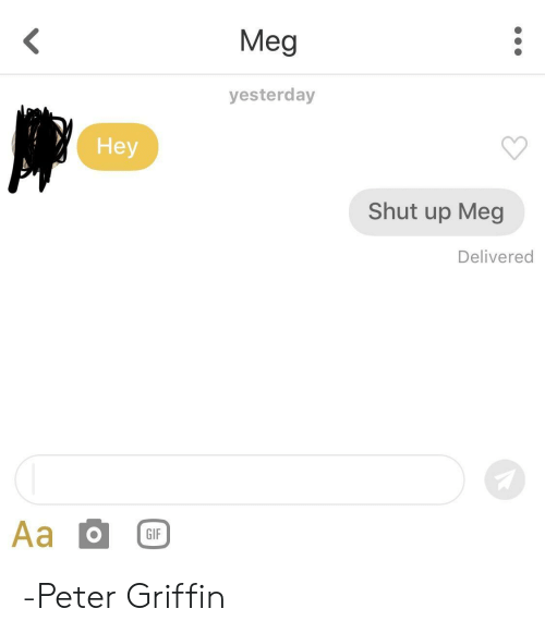 Gif, Peter Griffin, and Shut Up: Meg  yesterday  Hey  Shut up Meg  Delivered  GIF -Peter Griffin
