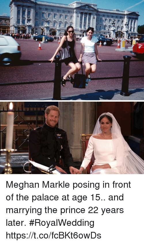 Prince, Girl Memes, and The Prince: Meghan Markle posing in front of the palace at age 15.. and marrying the prince 22 years later. #RoyalWedding https://t.co/fcBKt6owDs