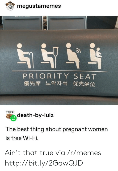 its real: megustamemes  PRIORITY SEAT  優先席 上9对 优先坐位  IT'S REAL!  death-by-lulz  The best thing about pregnant women  is free Wi-Fi. Ain't that true via /r/memes http://bit.ly/2GawQJD