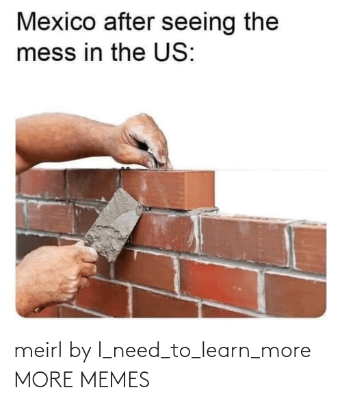 Learn: meirl by I_need_to_learn_more MORE MEMES