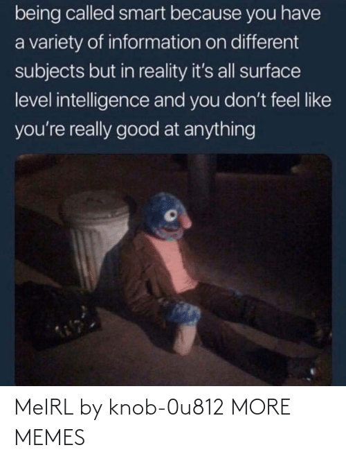 And: MeIRL by knob-0u812 MORE MEMES