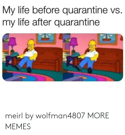 Today: meirl by wolfman4807 MORE MEMES