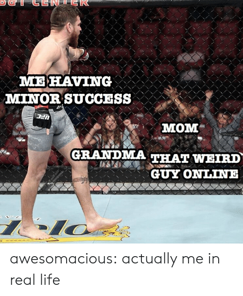Me In Real Life: MELAVING  MINOR SUCCESS  MOM  GRANDMA THAI WEIRD  、丶丶丶 GUY ONLINE awesomacious:  actually me in real life