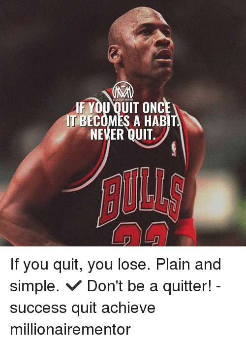 Quit You: MELICHAIRE MENTOR  IF YOU OUIT ONCE  IT BECOMES A HABIT  NEVER QUIT  UL If you quit, you lose. Plain and simple. ✔️ Don't be a quitter! - success quit achieve millionairementor