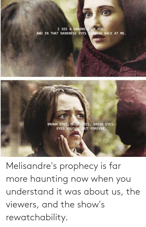 About Us: Melisandre's prophecy is far more haunting now when you understand it was about us, the viewers, and the show's rewatchability.