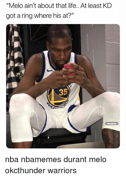 "Basketball, Life, and Nba: ""Melo ain't about that life.. At least KD  got a ring where his at?""  35  2 nba nbamemes durant melo okcthunder warriors"