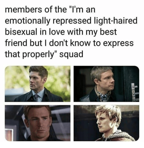 "But I Dont Know: members of the ""I'm an  emotionally repressed light-haired  bisexual in love with my best  friend but I don't know to express  that properly"" squad"