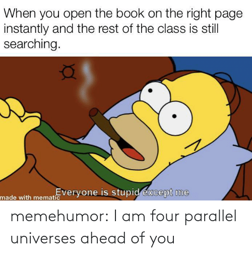 Ahead: memehumor:  I am four parallel universes ahead of you