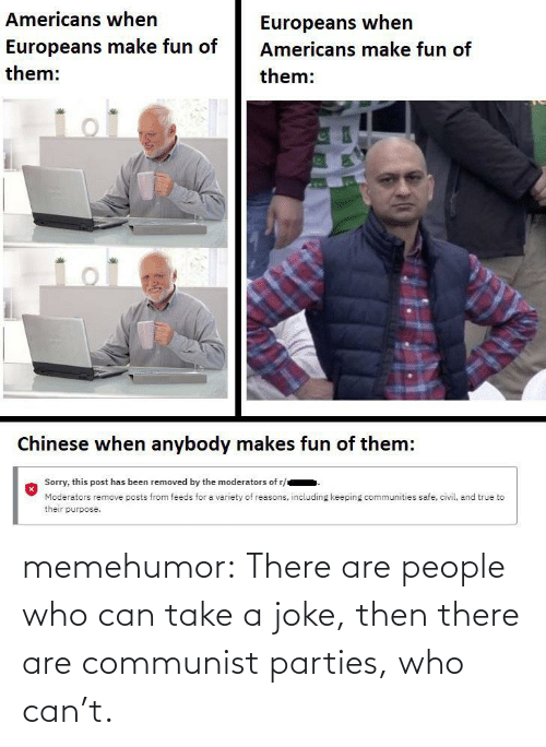 Take A: memehumor:  There are people who can take a joke, then there are communist parties, who can't.