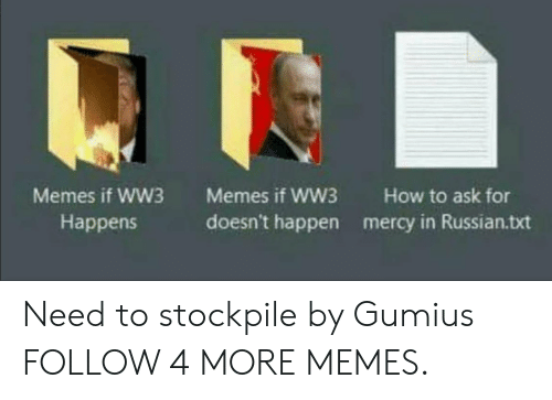 Ww3 Memes: Memes if WW3  Memes if WW3  How to ask for  doesn't happen  Happens  mercy in Russian.txt Need to stockpile by Gumius FOLLOW 4 MORE MEMES.