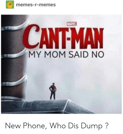 Memes, Phone, and Who Dis: memes-r-memes  CANTMAN  MY MOM SAID NO New Phone, Who Dis Dump ?