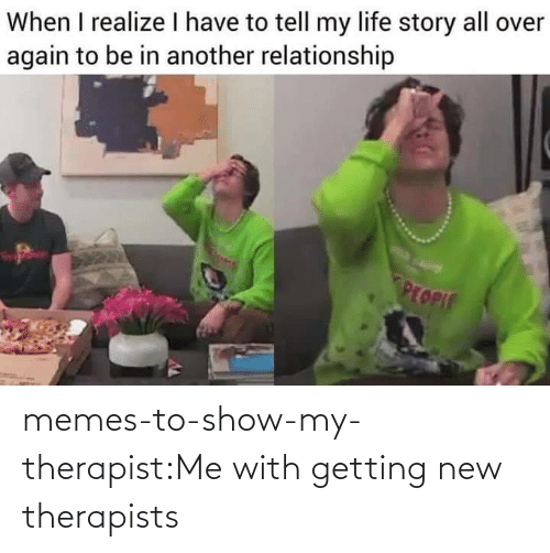 new: memes-to-show-my-therapist:Me with getting new therapists
