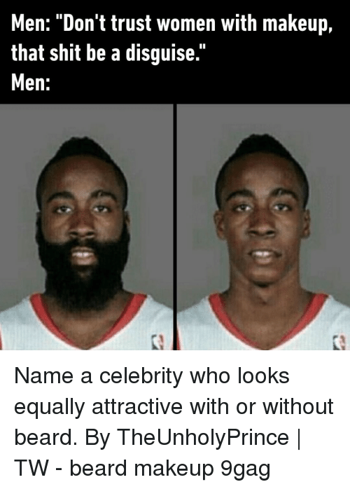 """9gag, Beard, and Makeup: Men: """"Don't trust women with makeup,  that shit be a disguise.""""  Men: Name a celebrity who looks equally attractive with or without beard.⠀ By TheUnholyPrince 