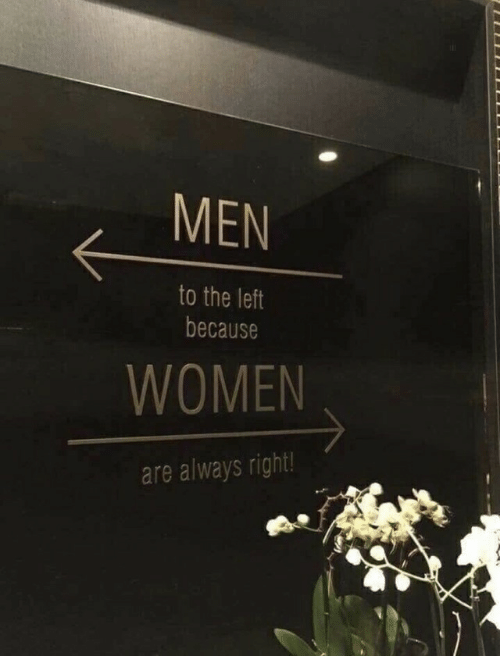 Always Right: MEN  to the left  because  WOMEN  are always right!