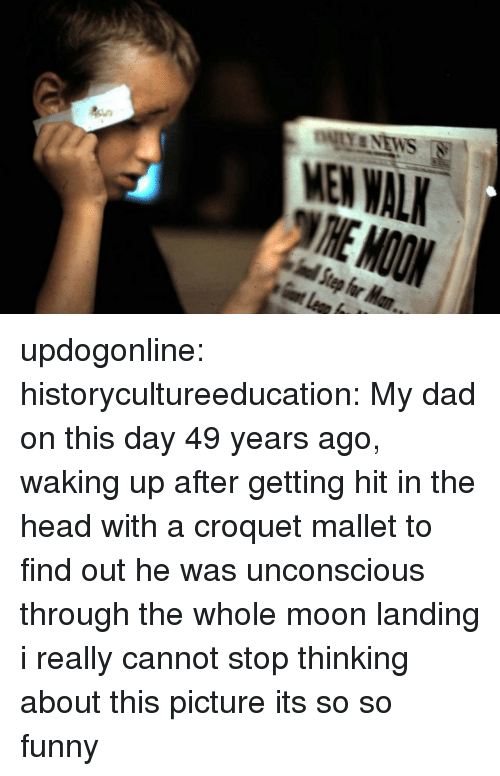 moon landing: MEN WAL updogonline:  historycultureeducation: My dad on this day 49 years ago, waking up after getting hit in the head with a croquet mallet to find out he was unconscious through the whole moon landing  i really cannot stop thinking about this picture its so so funny