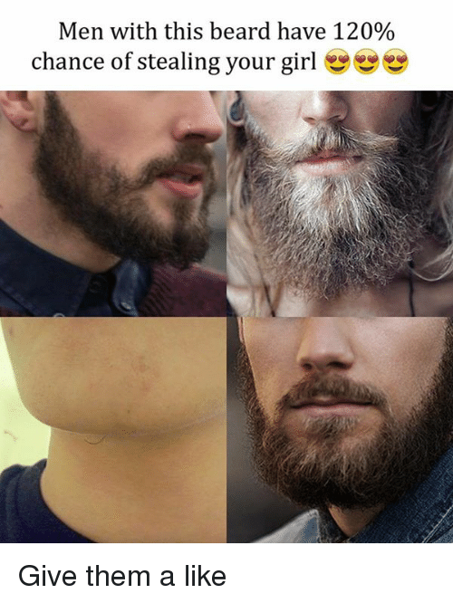 Beard, Memes, and Girl: Men with this beard have 120%  chance of stealing your girl幽幽 Give them a like