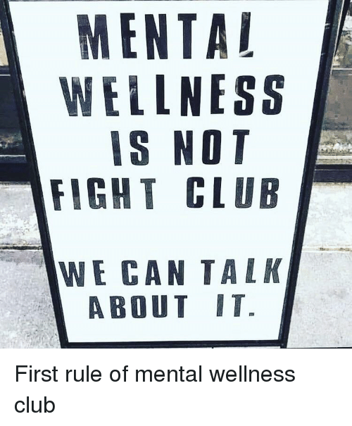 Club, Fight Club, and Fight: MENTAL  WELLNESS  IS NOT  FIGHT CLUB  WE CAN TALK  ABOUT IT. First rule of mental wellness club