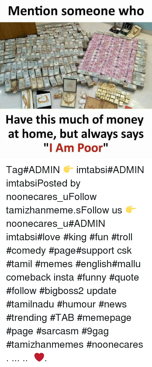 "tamil: Mention someone who  Have this much of money  at home, but always says  "" Am Poor"" Tag#ADMIN 👉 imtabsi#ADMIN imtabsiPosted by noonecares_uFollow tamizhanmeme.sFollow us 👉 noonecares_u#ADMIN imtabsi#love #king #fun #troll #comedy #page#support csk #tamil #memes #english#mallu comeback insta #funny #quote #follow #bigboss2 update #tamilnadu #humour #news #trending #TAB #memepage #page #sarcasm #9gag #tamizhanmemes #noonecares ○. ... .. ‎❤️."