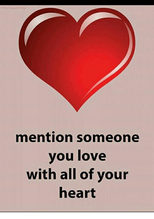 Love, Memes, and Heart: mention someone  you love  with all of your  heart
