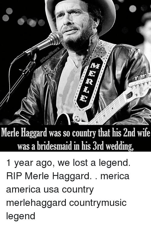 Bridesmaids: Merle Haggard was so country that his 2nd wife  was a bridesmaid in his 3rd wedding, 1 year ago, we lost a legend. RIP Merle Haggard. . merica america usa country merlehaggard countrymusic legend