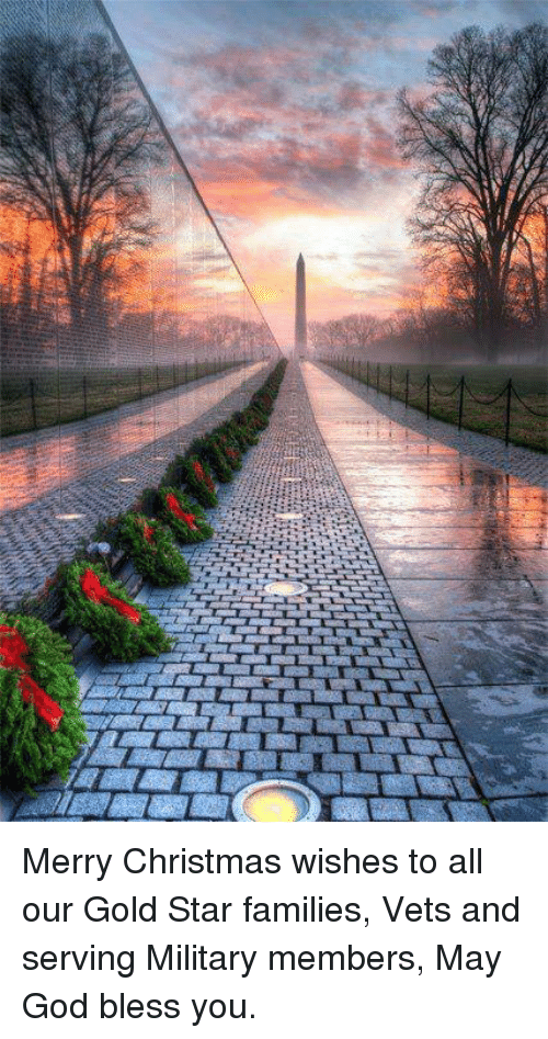 Gold Star: Merry Christmas wishes to all our Gold Star families, Vets and serving Military members, May God bless you.