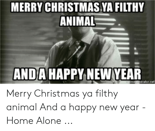 Merry Christmas Ya Filthy Animal And A Happy New Year.Merry Christmas Ya Filthy Animal Anda Happy New Year Merry
