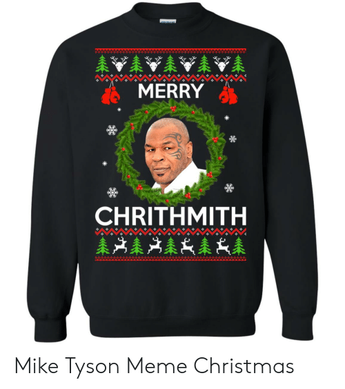 Mike Tyson Christmas Meme.Merry Chrithmith Mike Tyson Meme Christmas Christmas Meme