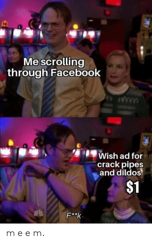 Facebook, Crack, and For: Mescrolling  through Facebook  Wish ad for  crack pipes  and dildos  $1  F*k m e e m.