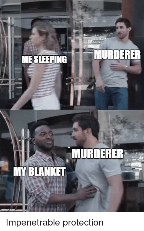 Impenetrable,  Blanket, and Murderer: MESLEPİNG -MURDERER  MURDERER  MY BLANKET Impenetrable protection