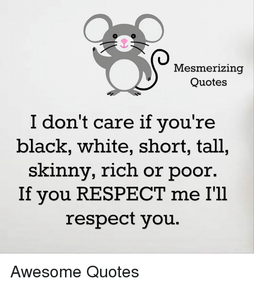 Mesmerizing Quotes I Dont Care If Youre Black White Short Tall