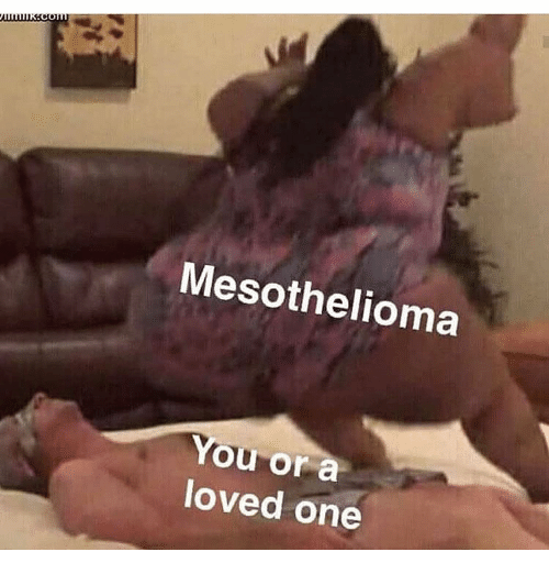 Memes, 🤖, and One: Mesothelioma  You or a  loved one