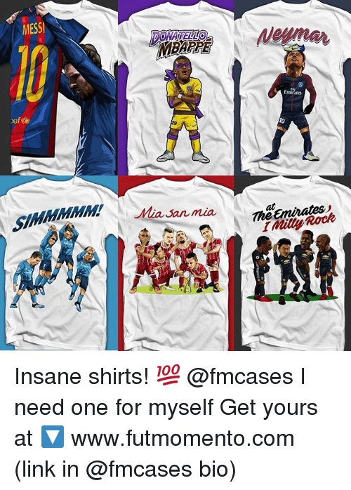 Memes, Milly Rock, and Emirates: MESS  DONATELO  MBAPPE  Emirates  Mia san mia  Emdates,  1 Milly Rock  MMM Insane shirts! 💯 @fmcases I need one for myself Get yours at 🔽 www.futmomento.com (link in @fmcases bio)
