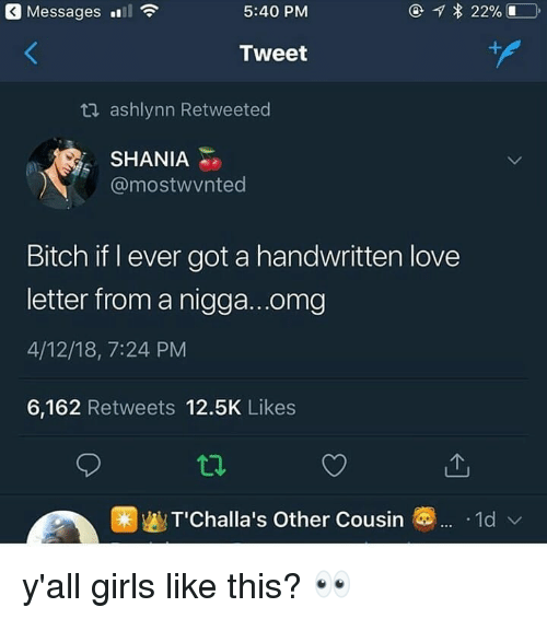 Bitch, Girls, and Love: Messages .111  5:40 PM  Tweet  ashlynn Retweeted  SHANIA  @mostwvnted  Bitch if l ever got a handwritten love  letter from a nigga..omg  4/12/18, 7:24 PM  6,162 Retweets 12.5K Likes  ve T'Challa's Other Cousin园...-1d、 y'all girls like this? 👀