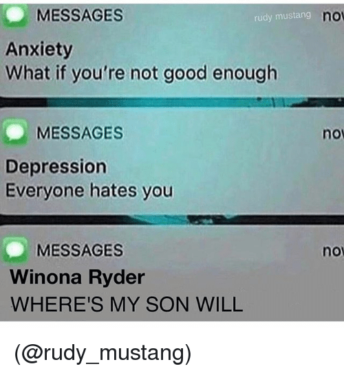 Winona Ryder: MESSAGES  Anxiety  What if you're not good enough  rudy mustang  no  MESSAGES  nov  Depression  Everyone hates you  MESSAGES  Winona Ryder  WHERE'S MY SON WILL  no (@rudy_mustang)