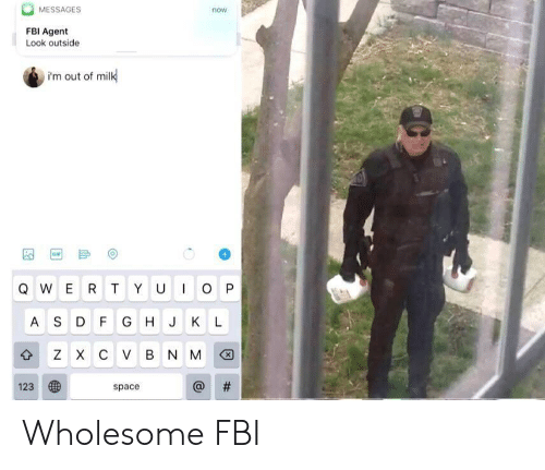 Fbi, Space, and Mild: MESSAGES  now  FBI Agent  Look outside  I'm out of mild  台  123  @ H  space Wholesome FBI