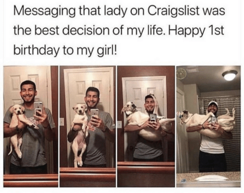 Craigslist: Messaging that lady on Craigslist was  the best decision of my life. Happy 1st  birthday to my girl!