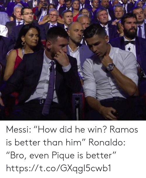 "Messi: Messi: ""How did he win? Ramos is better than him""  Ronaldo: ""Bro, even Pique is better"" https://t.co/GXqgI5cwb1"