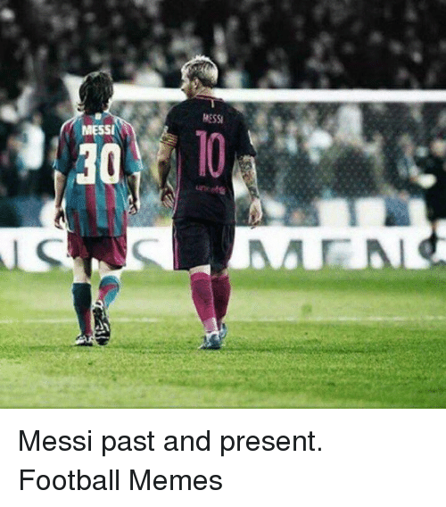 Football Meme: MESSI  30  MESSI Messi past and present.  Football Memes
