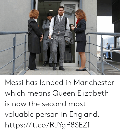 England, Queen Elizabeth, and Soccer: Messi has landed in Manchester which means Queen Elizabeth is now the second most valuable person in England. https://t.co/RJYgP8SEZf