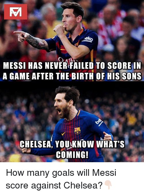 Chelsea, Goals, and Memes: MESSI HAS NEVER FAILED TO SCOREIN  A GAME AFTER THE BIRTH OF HIS SONS  CHELSEA, YOUKNOW WHAT'S  COMING! How many goals will Messi score against Chelsea?👇🏻