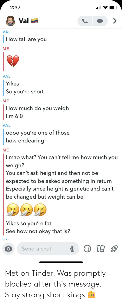 message: Met on Tinder. Was promptly blocked after this message. Stay strong short kings 👑