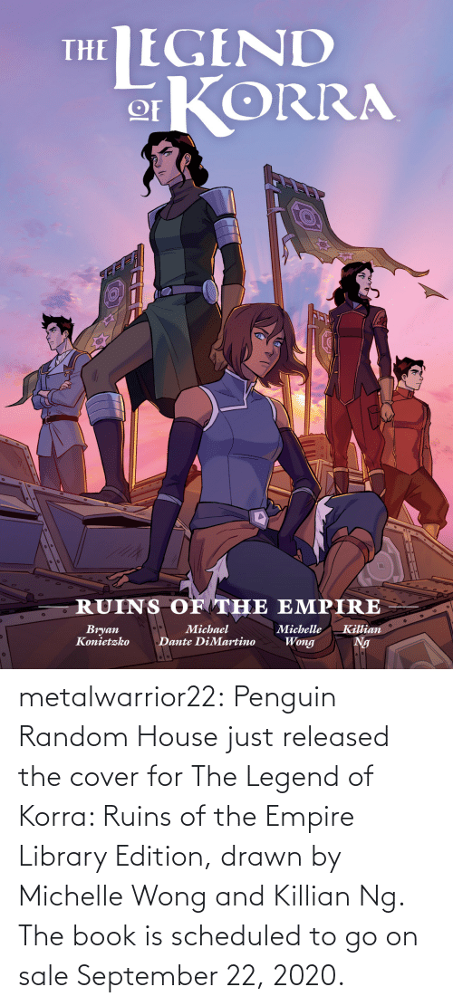 Penguin: metalwarrior22: Penguin Random House just released the cover for The Legend of Korra: Ruins of the Empire  Library Edition, drawn by Michelle Wong and Killian Ng.  The book is scheduled  to go on sale September 22, 2020.