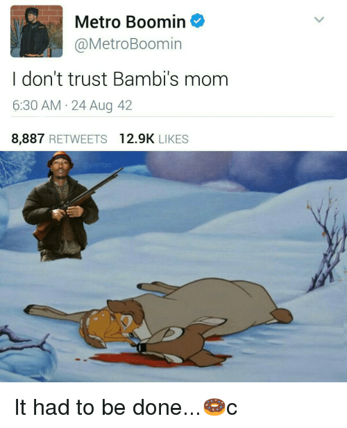 Bambis Mom: Metro Boomin  MetroBoomin  don't trust Bambi's mom  6:30 AM 24 Aug 42  8.887  RETWEETS 12.9K  LIKES It had to be done...🍩c