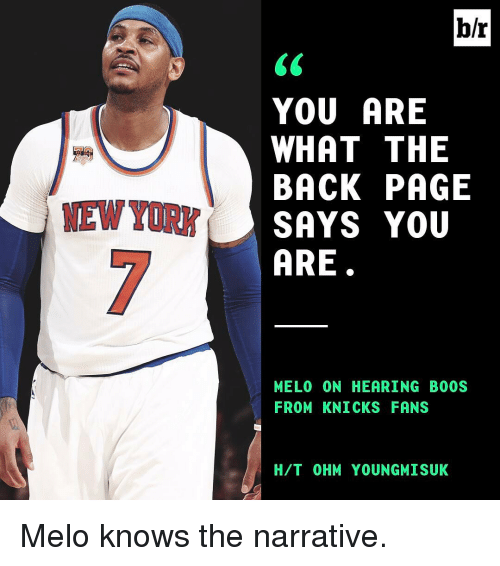 knick: MEW YORK  br  YOU ARE  WHAT THE  BACK PAGE  SAYS YOU  ARE  MELO (ON HEARING BOOS  FROM KNICKS FANS  H/T OHM YOUNGMISUK Melo knows the narrative.