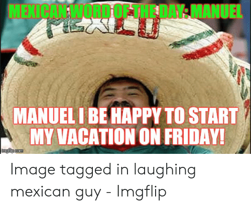 25 Best Memes About Laughing Mexican Meme Laughing Mexican Memes